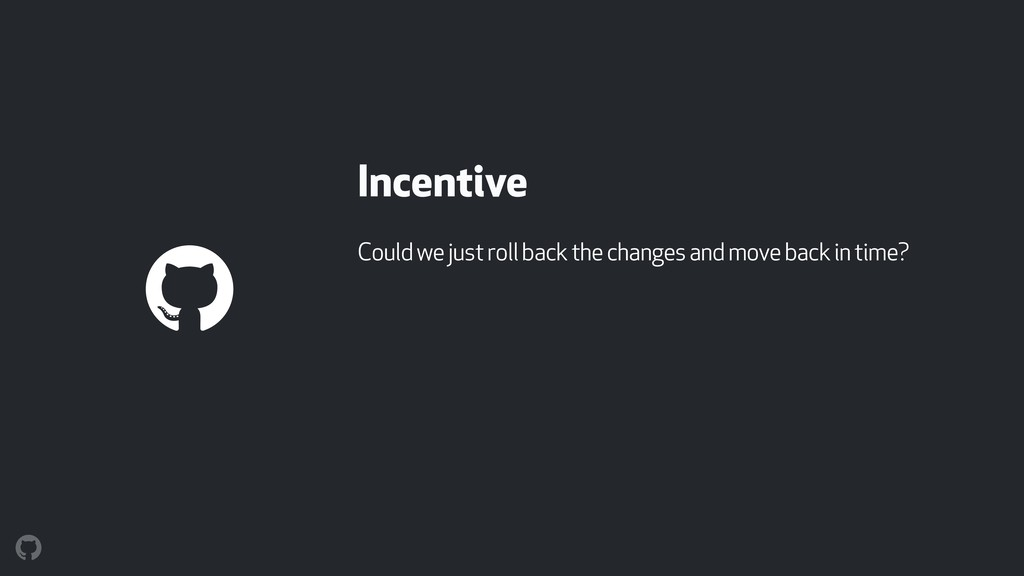 Incentive Could we just roll back the changes a...
