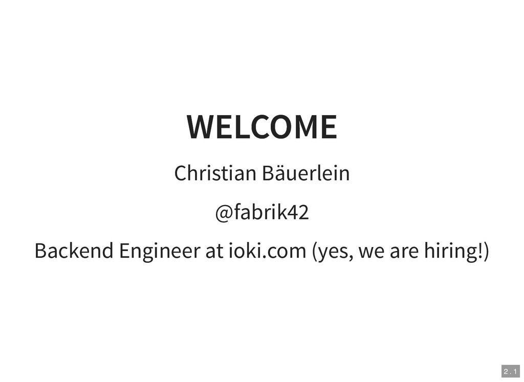 WELCOME WELCOME Christian Bäuerlein @fabrik42 B...