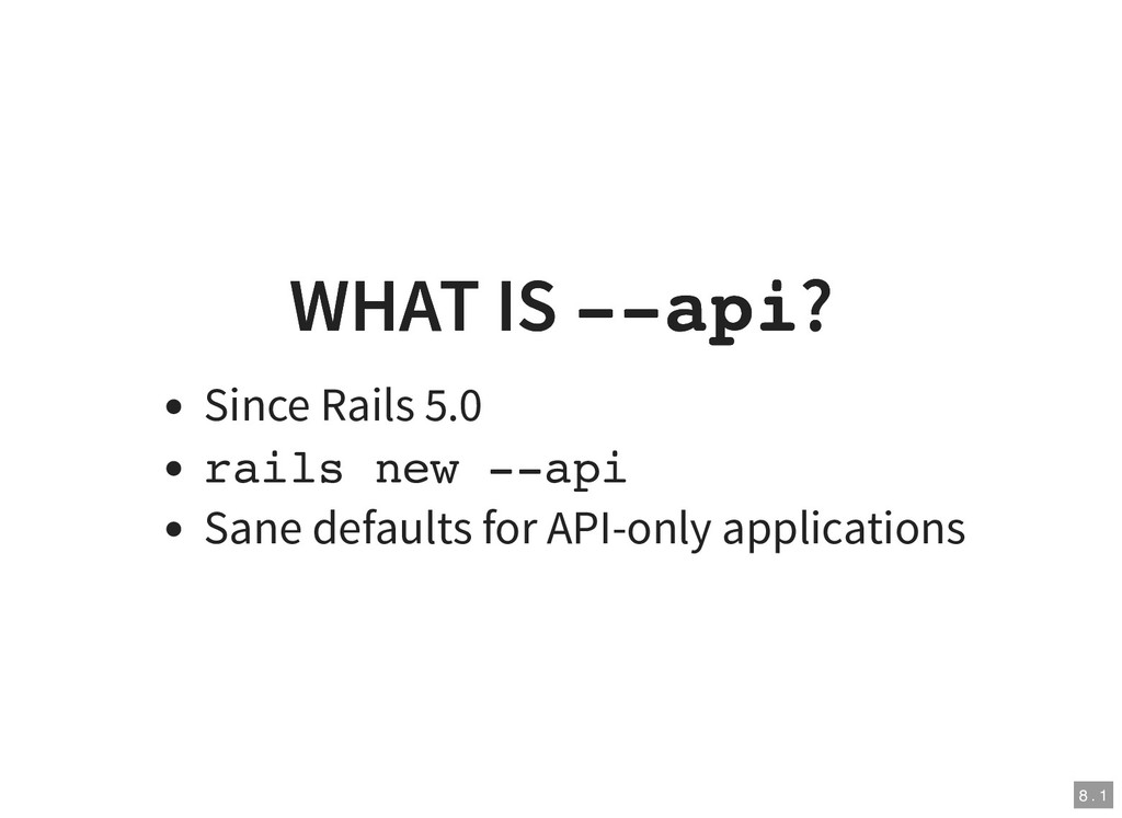 WHAT IS WHAT IS --api --api? ? Since Rails 5.0 ...
