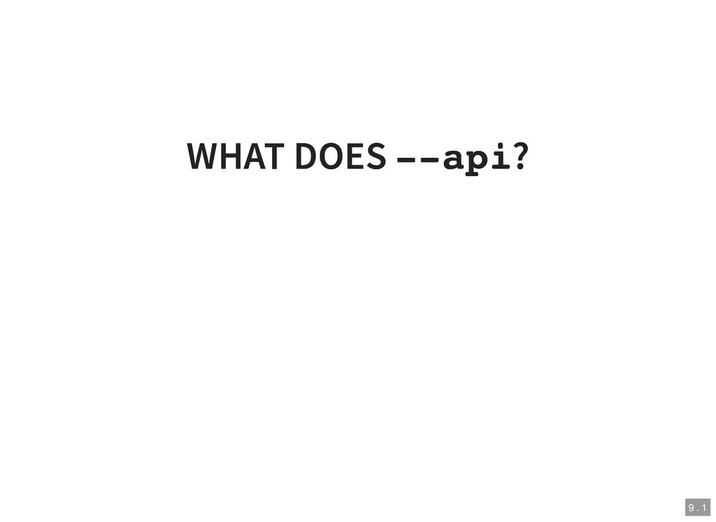 WHAT DOES WHAT DOES --api --api? ? 9 . 1