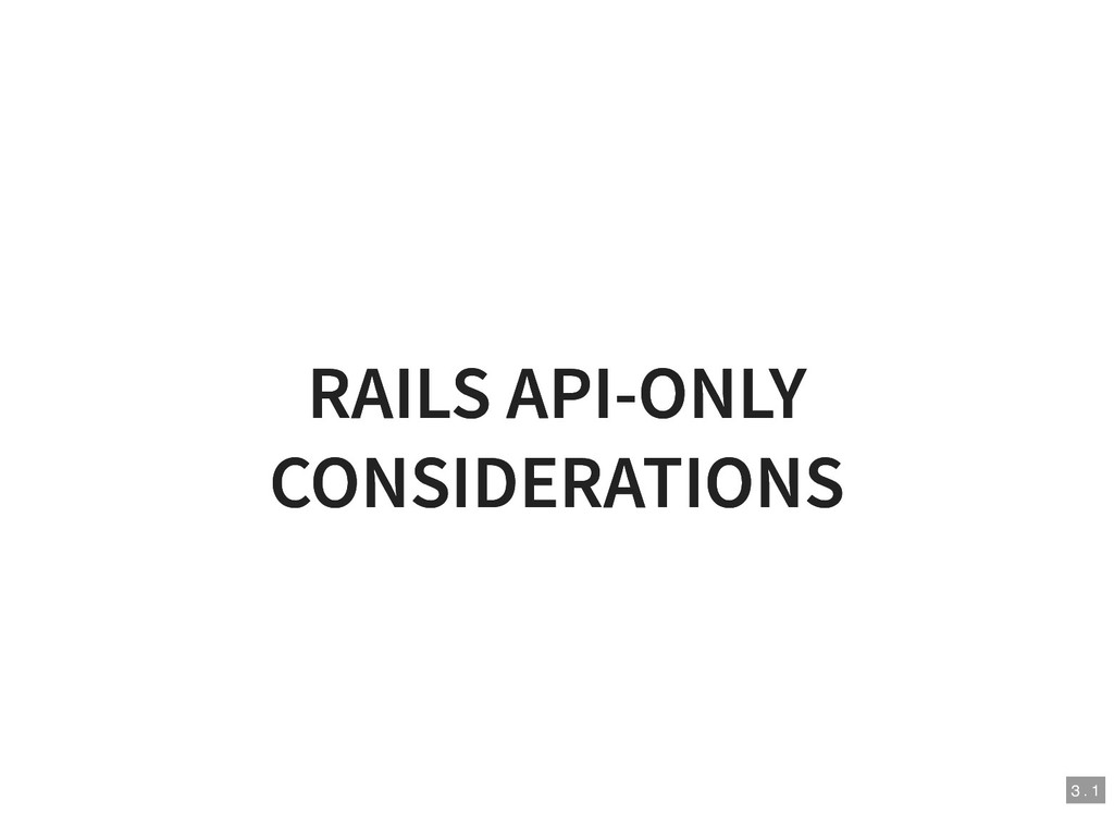 RAILS API-ONLY RAILS API-ONLY CONSIDERATIONS CO...