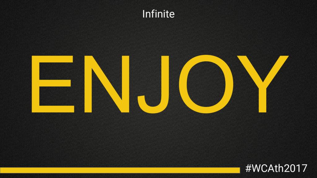 #WCAth2017 Infinite ENJOY