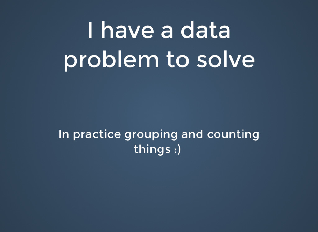 I have a data I have a data problem to solve pr...