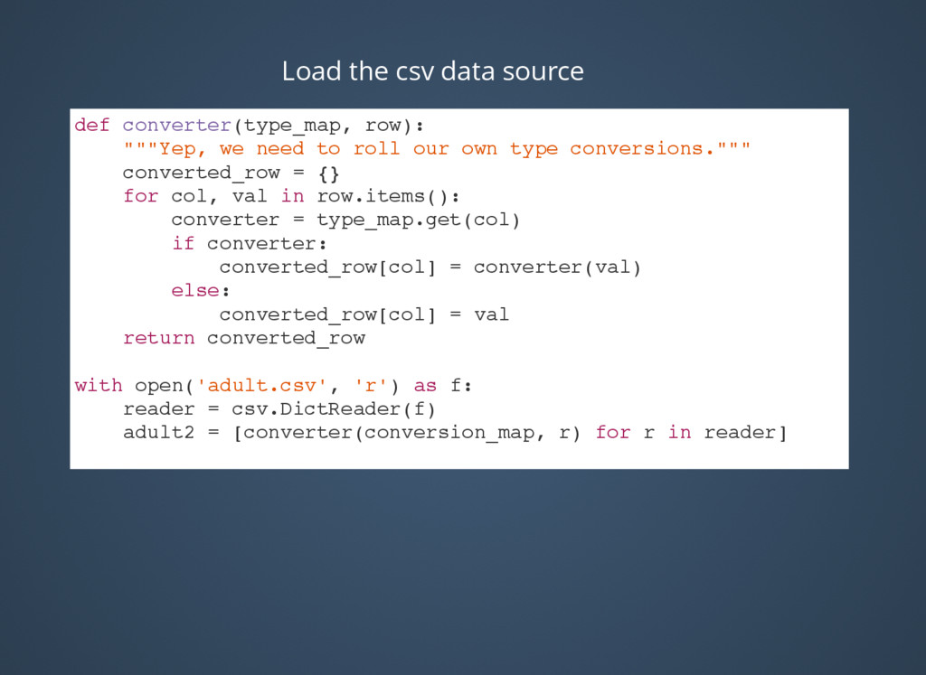 Load the csv data source def converter(type_map...