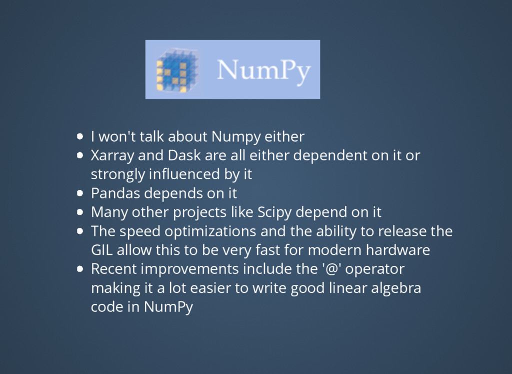 I won't talk about Numpy either Xarray and Dask...