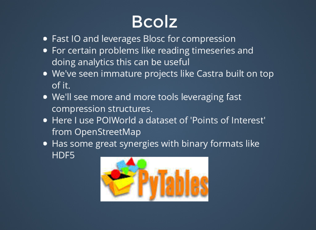 Bcolz Bcolz Fast IO and leverages Blosc for com...