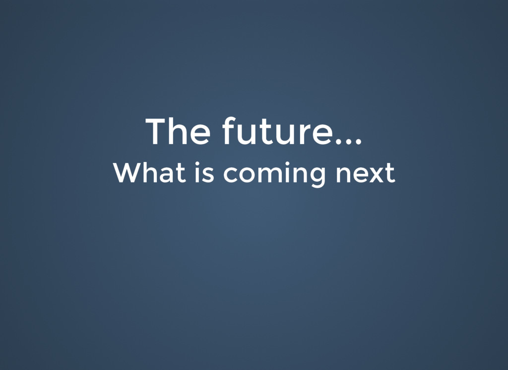 The future... The future... What is coming next...