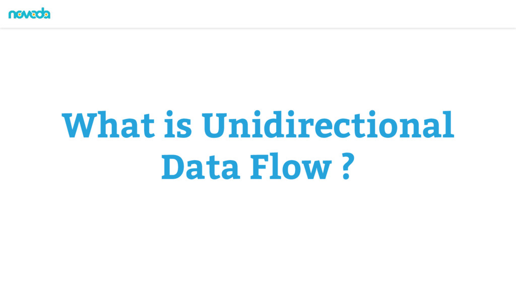 What is Unidirectional Data Flow ?