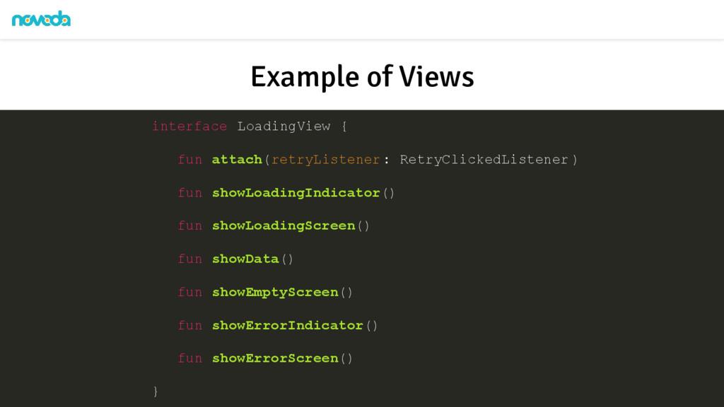 Example of Views interface LoadingView { fun at...