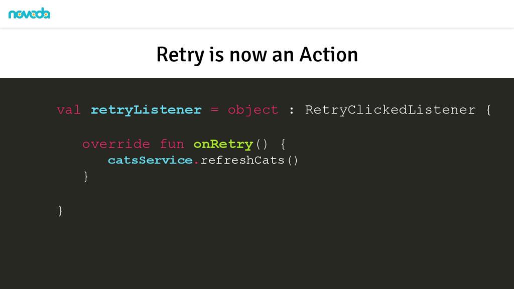 val retryListener = object : RetryClickedListen...