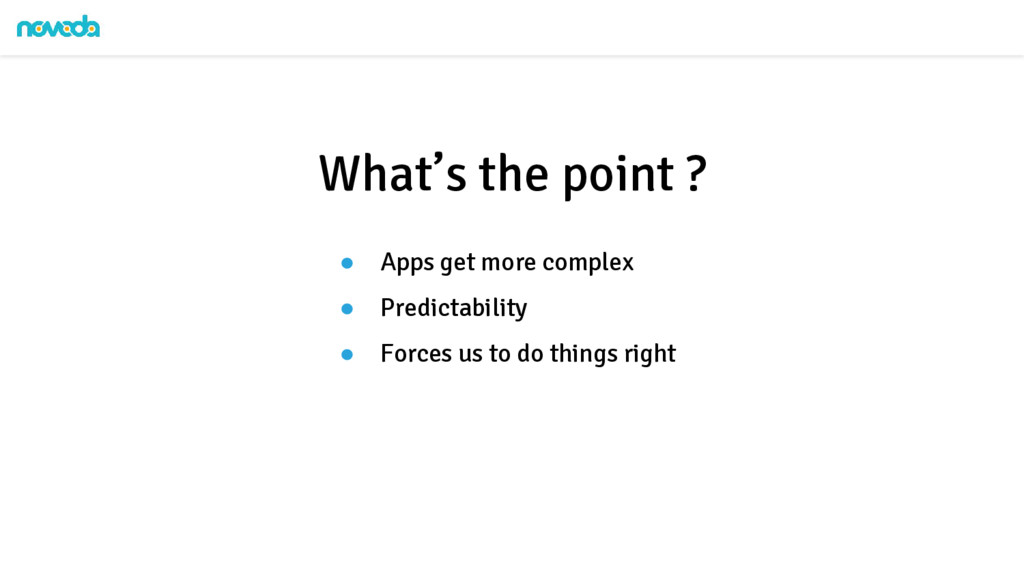 ● Apps get more complex ● Predictability ● Forc...