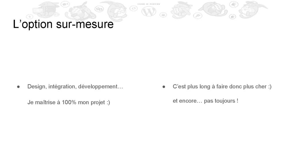 L'option sur-mesure ● Design, intégration, déve...