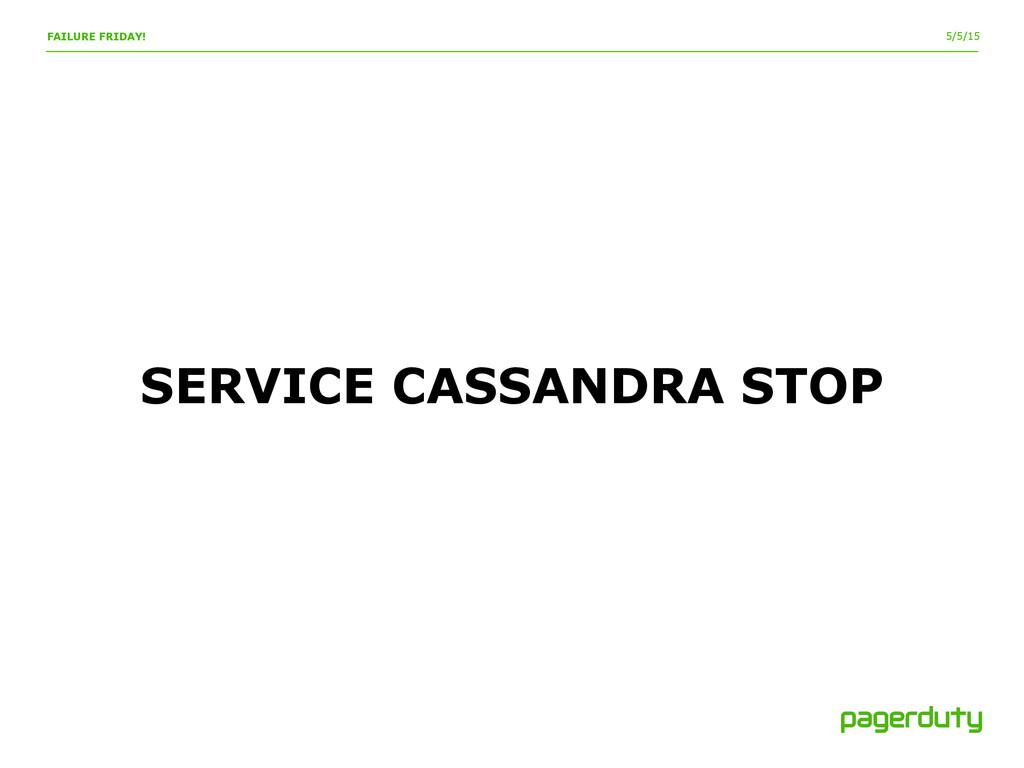5/5/15 FAILURE FRIDAY! SERVICE CASSANDRA STOP