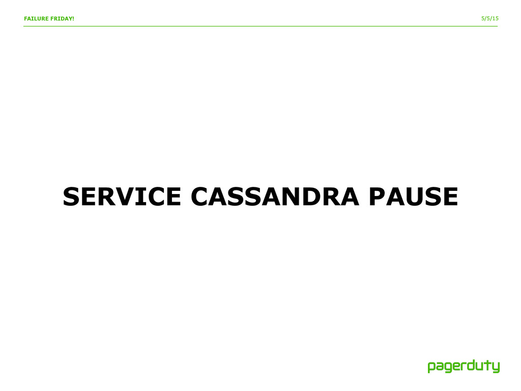 5/5/15 FAILURE FRIDAY! SERVICE CASSANDRA PAUSE