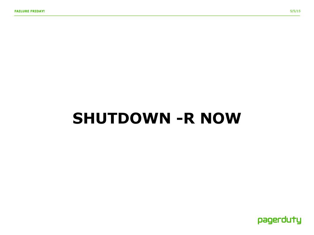 5/5/15 FAILURE FRIDAY! SHUTDOWN -R NOW