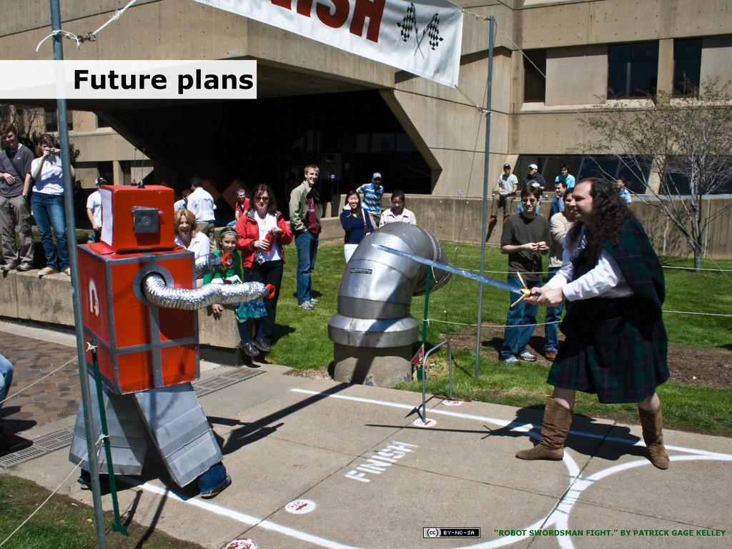 """5/5/15 Future plans """"ROBOT SWORDSMAN FIGHT."""" BY..."""