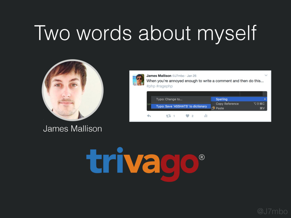 Two words about myself @J7mbo James Mallison