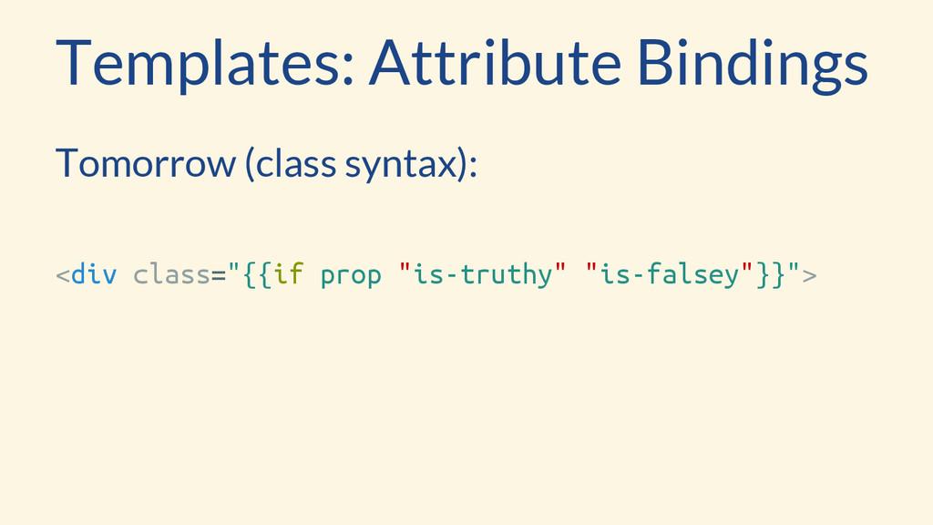 Templates: Attribute Bindings Tomorrow (class s...