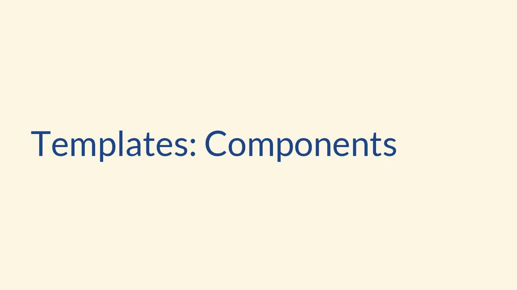 Templates: Components