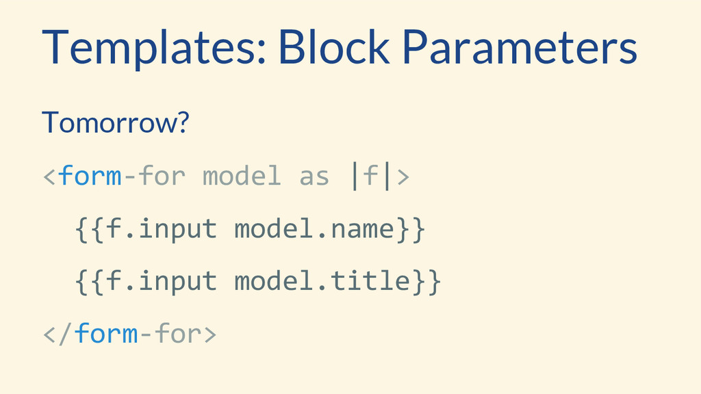 Templates: Block Parameters Tomorrow? <form-for...