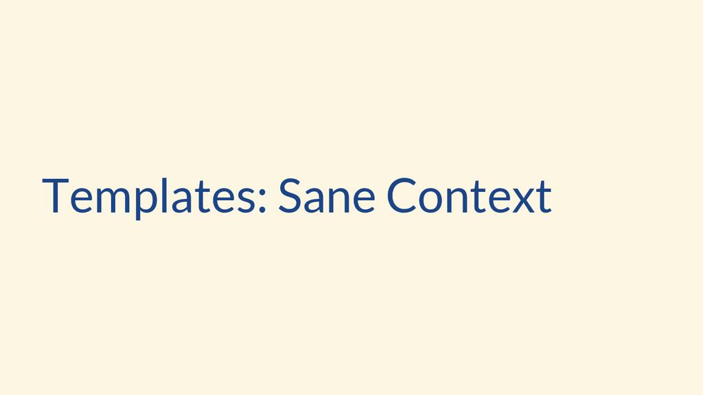 Templates: Sane Context