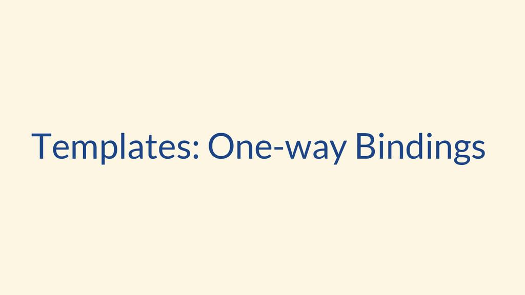 Templates: One-way Bindings