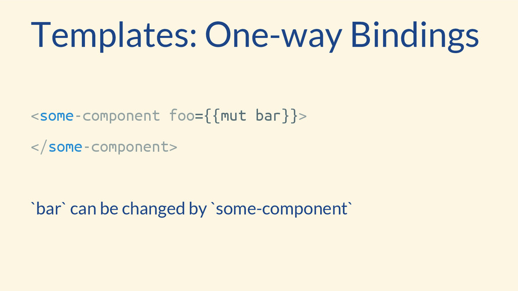 Templates: One-way Bindings <some-component foo...