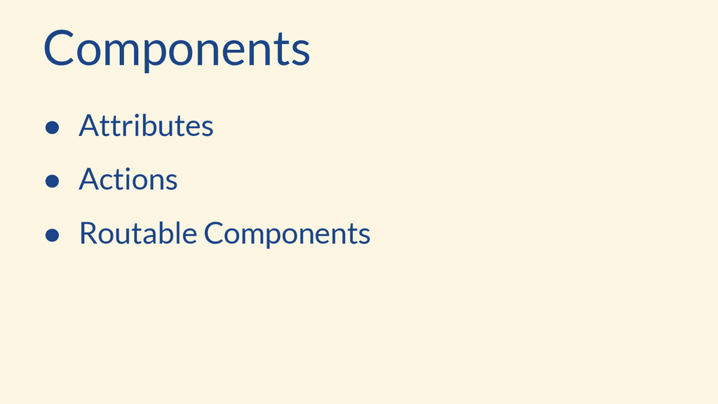 ● Attributes ● Actions ● Routable Components Co...