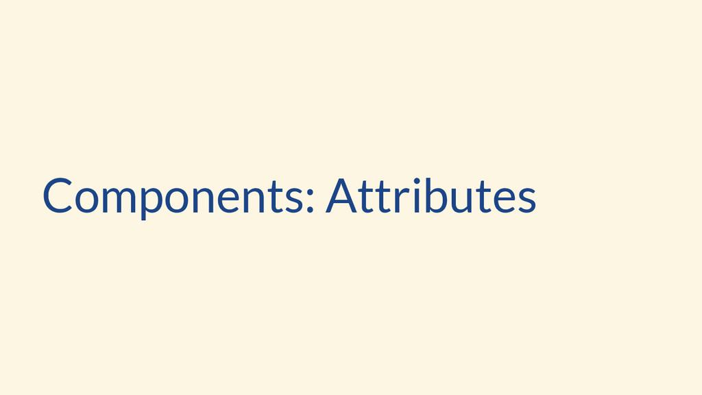 Components: Attributes