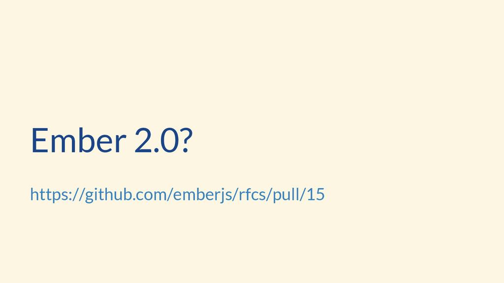 Ember 2.0? https://github.com/emberjs/rfcs/pull...