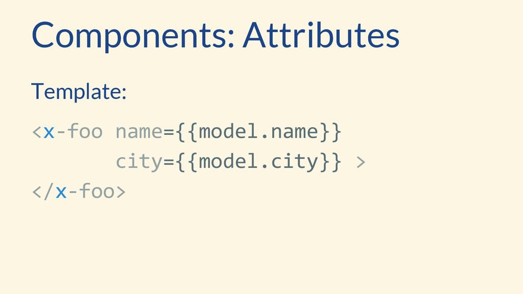 Template: <x-foo name={{model.name}} city={{mod...