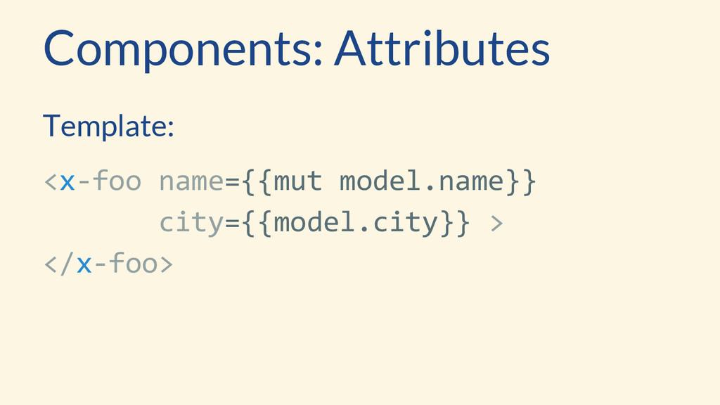 Template: <x-foo name={{mut model.name}} city={...