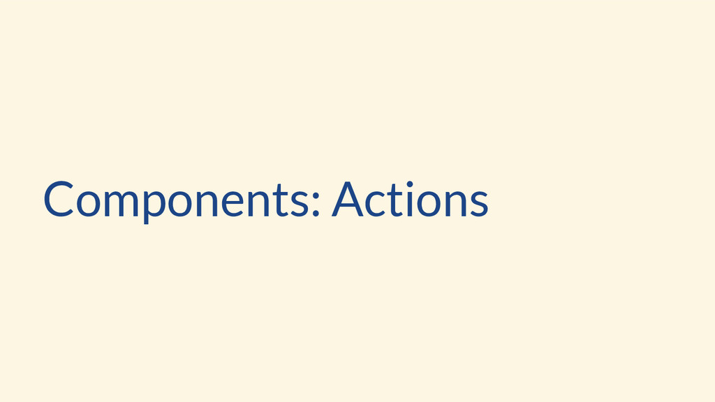 Components: Actions
