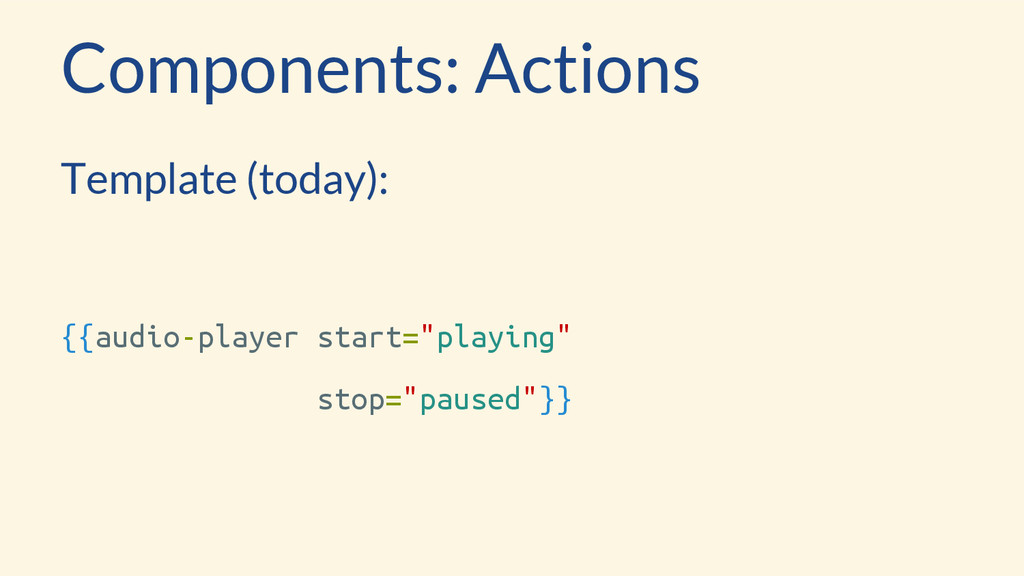 Components: Actions Template (today): {{audio-p...