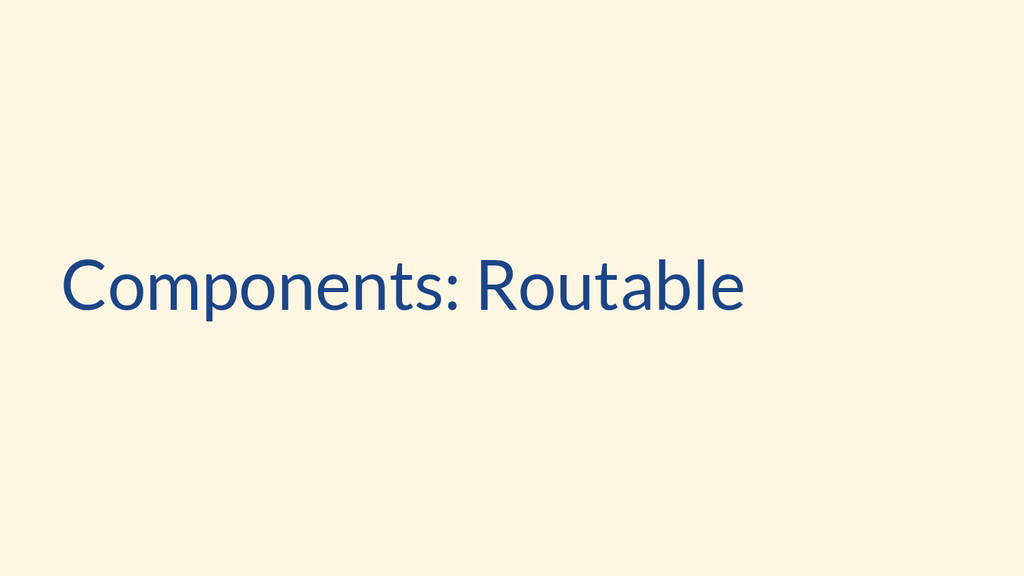 Components: Routable