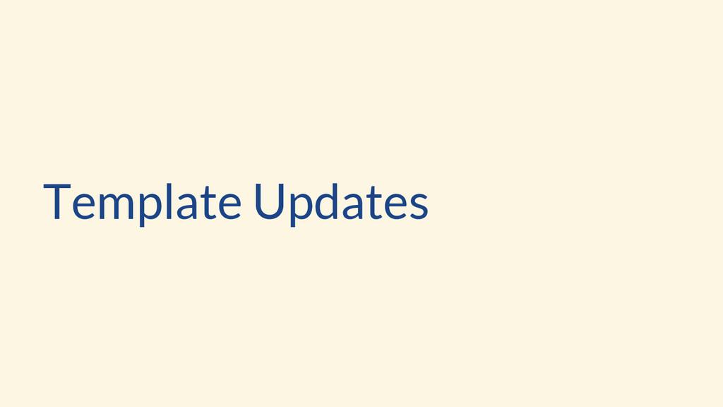 Template Updates