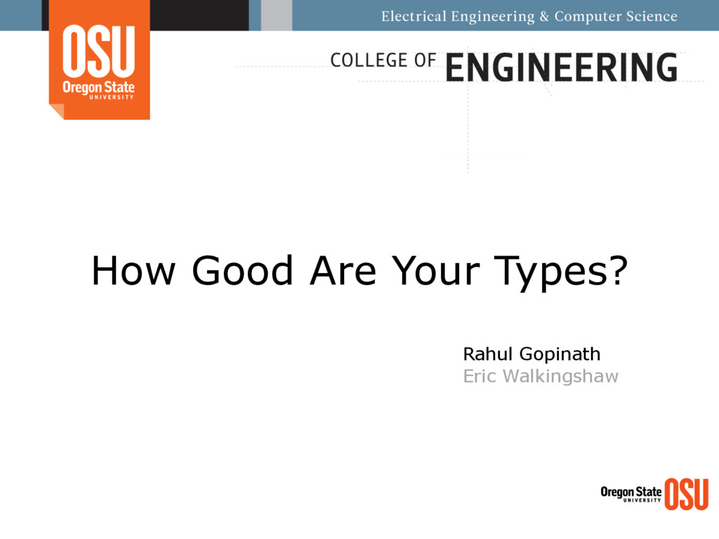 How Good Are Your Types? Rahul Gopinath Eric Wa...