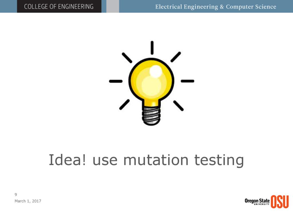 Idea! use mutation testing March 1, 2017 9
