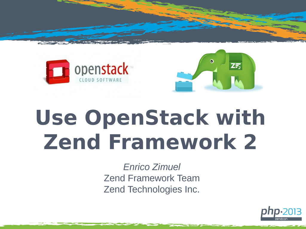 Use OpenStack with Zend Framework 2 Enrico Zimu...