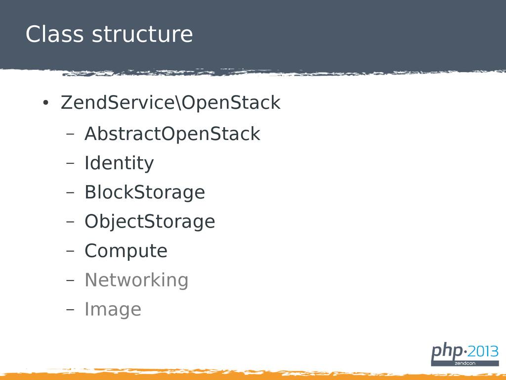 Class structure ● ZendService\OpenStack – Abstr...