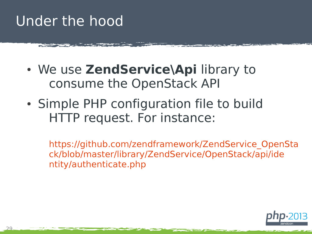 29 Under the hood ● We use ZendService\Api libr...