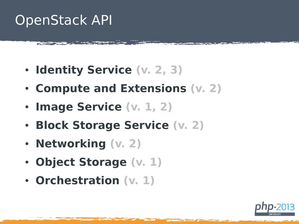 OpenStack API ● Identity Service (v. 2, 3) ● Co...
