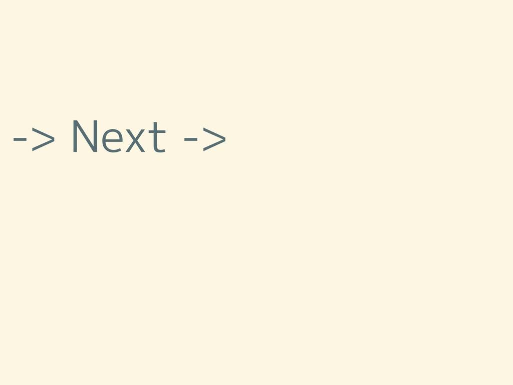 -> Next ->