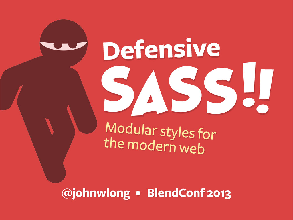 SASS!! Defensive Modular styles for the modern ...