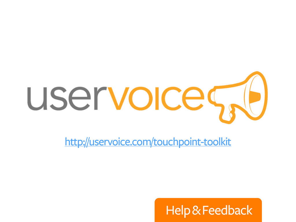 Help & Feedback http://uservoice.com/touchpoint...