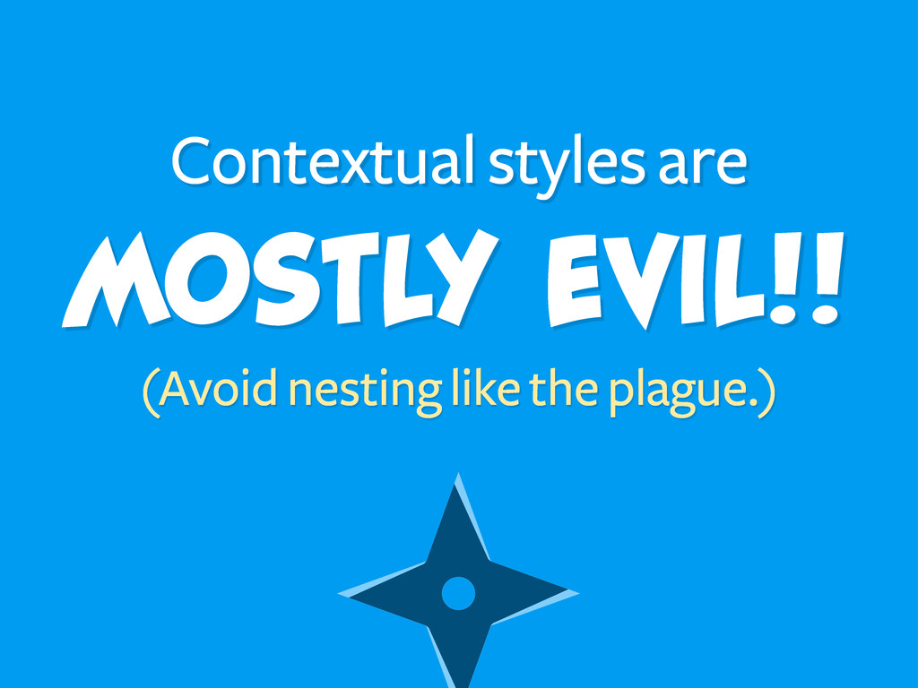 Contextual styles are (Avoid nesting like the p...