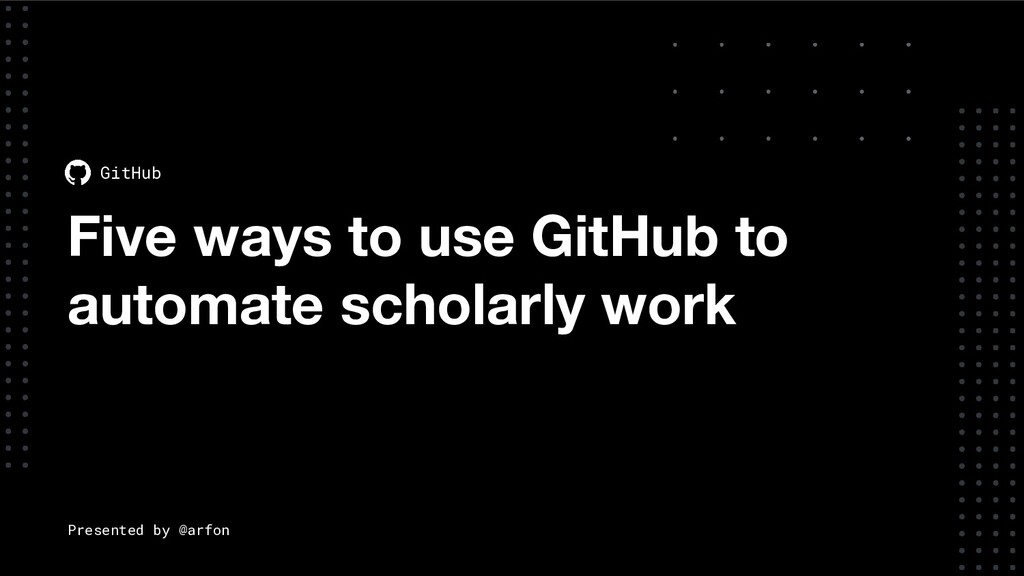 Five ways to use GitHub to automate scholarly w...