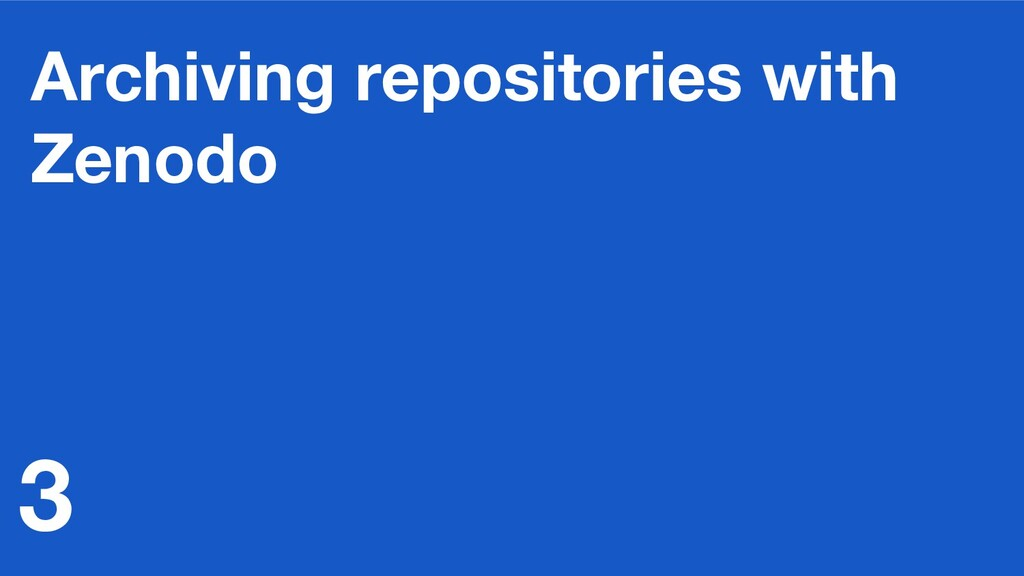 Archiving repositories with Zenodo 3