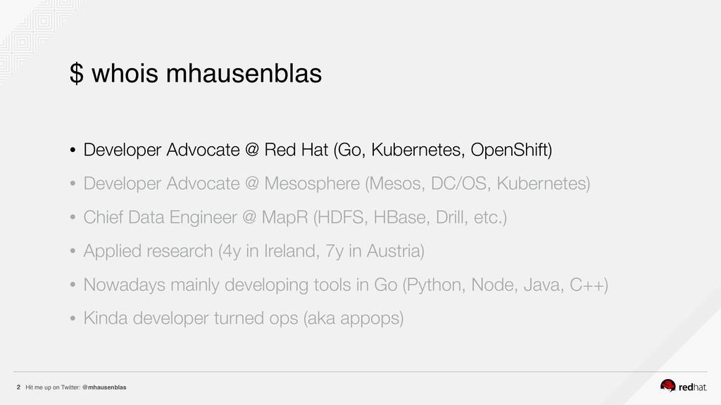 Hit me up on Twitter: @mhausenblas 2 • Develope...