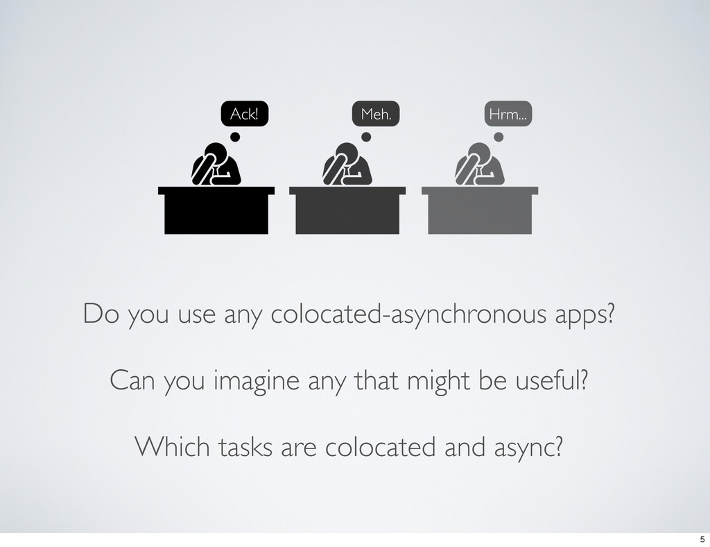 Do you use any colocated-asynchronous apps? Can...